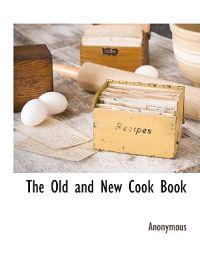 The Old and New Cook Book