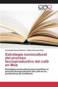 Estrategia Sociocultural del Proceso Tecnoproductivo del Cafe En Moa