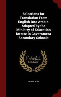 Selections for Translation from English Into Arabic. Adopted by the Ministry of Education for Use in Government Secondary Schools
