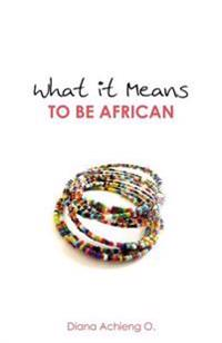 What It Means to Be African