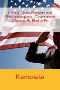 Long Live America! Strategies, Common Views & Beliefs