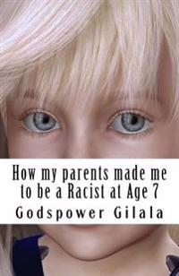 How My Parents Made Me to Be a Racist at Age 7