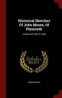 Historical Sketches of John Moses, of Plymouth