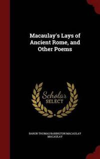 Macaulay's Lays of Ancient Rome, and Other Poems