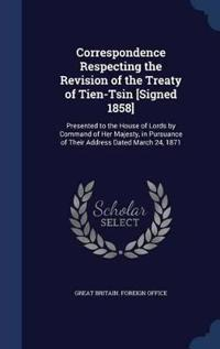 Correspondence Respecting the Revision of the Treaty of Tien-Tsin [Signed 1858]