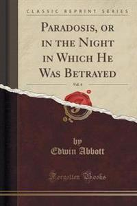 Paradosis, or in the Night in Which He Was Betrayed, Vol. 4 (Classic Reprint)