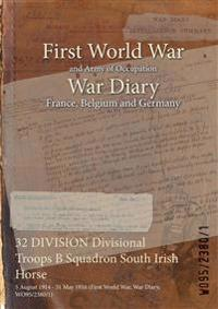 32 DIVISION Divisional Troops B Squadron South Irish Horse : 5 August 1914 - 31 May 1916 (First World War, War Diary, WO95/2380/1)