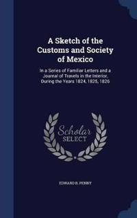 A Sketch of the Customs and Society of Mexico