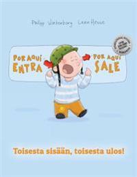 Por Aqui Entra, Por Aqui Sale! Toisesta Sisaan, Toisesta Ulos!: Libro Infantil Ilustrado Espanol-Fines (Edicion Bilingue)