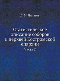 Statisticheskoe Opisanie Soborov I Tserkvej Kostromskoj Eparhii Chast 2