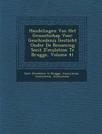 Handelingen Van Het Genootschap Voor Geschiedenis Gesticht Onder de Benaming Soci T D' Mulation Te Brugge, Volume 41
