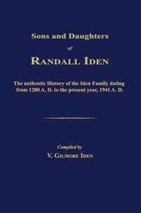 Sons and Daughters of Randall Iden: The Authentic History of the Iden Family Dating from 1280 A. D. to the Present Year, 1941 A. D.
