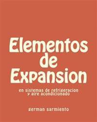 Elementos de Expansion: En Sistemas de Refrigeracion y Aire Acondicionado