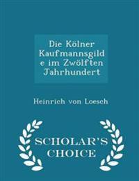 Die Kolner Kaufmannsgilde Im Zwolften Jahrhundert - Scholar's Choice Edition