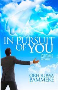 In Pursuit of You: Intimacy with the Father