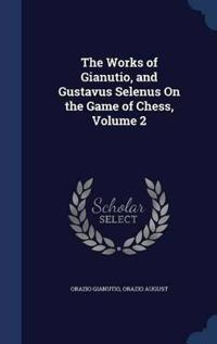 The Works of Gianutio, and Gustavus Selenus on the Game of Chess, Volume 2
