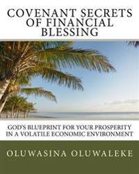 Covenant Secrets of Financial Blessing: God's Blueprint for Your Prosperity in a Volatile Economic Environment