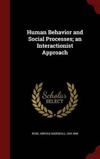Human Behavior and Social Processes; An Interactionist Approach