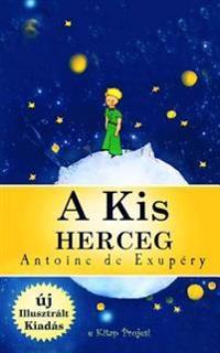 A Kis Herceg: [Illusztralt Kiadas]