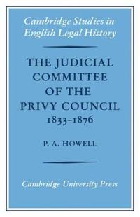 The Judicial Committee of the Privy Council 1833-1876