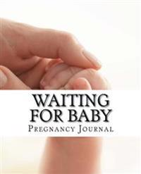 Waiting for Baby: Pregnancy Journal