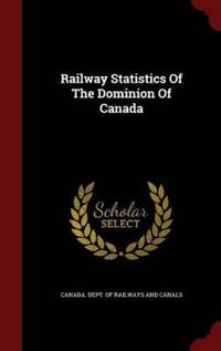 Railway Statistics of the Dominion of Canada