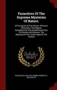 Paracelsvs of the Supreme Mysteries of Nature.