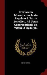 Breviarium Monasticum Juxta Regulam S. Patris Benedicti, Ad Usum Congregationis SS. Vitoni Et Hydulphi