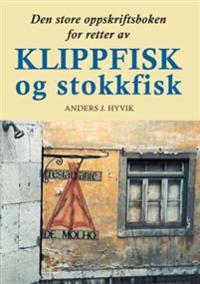 Den store oppskriftsboken for retter av klippfisk og stokkfisk - Anders J. Hyvik   Ridgeroadrun.org