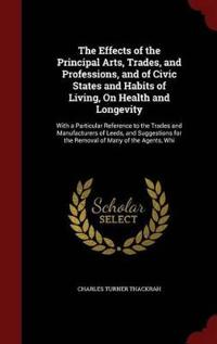 The Effects of the Principal Arts, Trades, and Professions, and of Civic States and Habits of Living, on Health and Longevity
