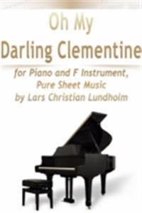 Oh My Darling Clementine for Piano and F Instrument, Pure Sheet Music by Lars Christian Lundholm
