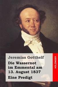 Die Wassernot Im Emmental Am 13. August 1837: Eine Predigt