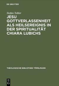 Jesu Gottverlassenheit Als Heilsereignis in Der Spiritualitat Chiara Lubichs