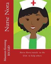 Nurse Nora Travels to the USA to Help Others: Nurse Nora Travels the World Helping Others