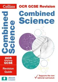 Collins GCSE Revision and Practice: New 2016 Curriculum - OCR Gateway GCSE Combined Science: Revision Guide