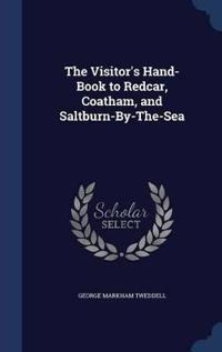 The Visitor's Hand-Book to Redcar, Coatham, and Saltburn-By-The-Sea