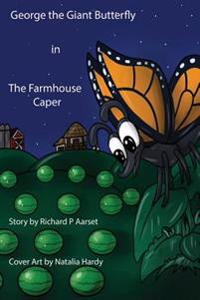 George the Giant Butterfly: The Farmhouse Caper
