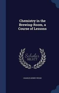 Chemistry in the Brewing-Room, a Course of Lessons