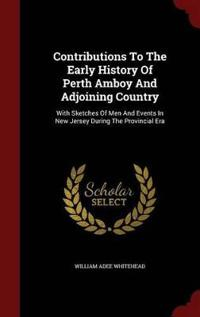 Contributions to the Early History of Perth Amboy and Adjoining Country