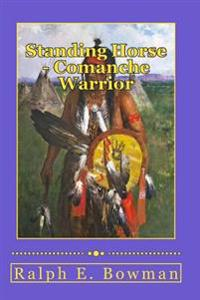 Standing Horse - Comanche Warrior