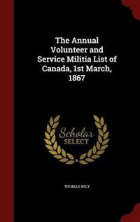 The Annual Volunteer and Service Militia List of Canada, 1st March, 1867