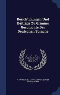 Berichtigungen Und Beitrage Zu Grimms Geschichte Der Deutschen Sprache