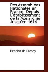 Des Assemblees Nationales En France, Depuis L'Etablissement de La Monarchie Jusqu'en 1614