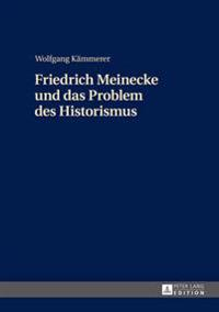 Friedrich Meinecke Und Das Problem Des Historismus
