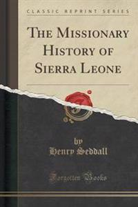 The Missionary History of Sierra Leone (Classic Reprint)
