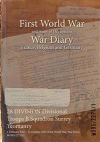 28 DIVISION Divisional Troops B Squadron Surrey Yeomanry : 1 February 1915 - 31 October 1915 (First World War, War Diary, WO95/2271/1)