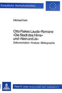 Otto Flakes Lauda-Romane -Die Stadt Des Hirns- Und -Nein Und Ja-: Dokumentation - Analyse - Bibliographie