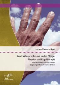 Kontrakturprophylaxe in der Pflege, Physio- und Ergotherapie: Grifftechniken, Befund, Achsen, Lagerungsinformationen in Bildern