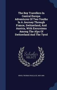 The Boy Travellers in Central Europe. Adventures of Two Youths in a Journey Through France, Switzerland, and Austria, with Excursions Among the Alps of Switzerland and the Tyrol