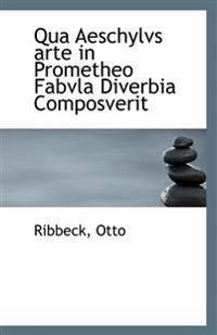 Qua Aeschylvs Arte in Prometheo Fabvla Diverbia Composverit